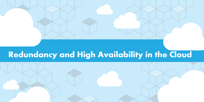 Redundancy and High Availability in the Cloud
