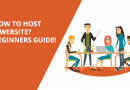 How To Host A Website? Beginner's Guide!