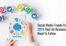 Social Media Trends For 2019 That All Businesses Need To Follow