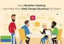 How Reseller Hosting Can Help Your Web Design Business To Grow?