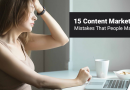15 Content Marketing Mistakes That People Make