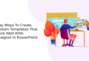 Easy Ways To Create Custom Templates That Work Well With Designer In PowerPoint
