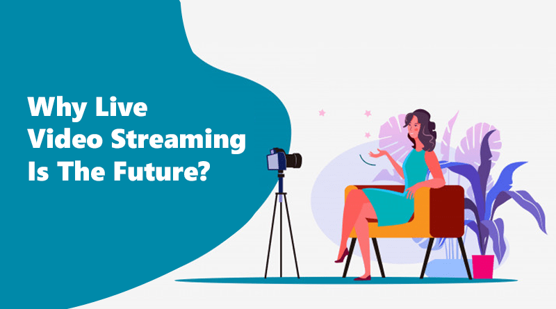 Why Live Video Streaming Is The Future?