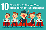 10 Great Tips For Marketing Your Reseller Hosting Business