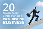 20 Steps to Follow Before Starting a Web Hosting Business