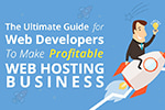 The Ultimate Guide for Web Developers: To Make Profitable Web Hosting Business